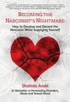 Becoming the Narcissist's Nightmare: How to Devalue and Discard the Narcissist While Supplying Yourself ebook by
