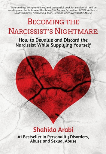 Becoming the Narcissist's Nightmare: How to Devalue and Discard the Narcissist While Supplying Yourself ebook by Shahida Arabi
