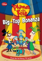 Phineas and Ferb: Big-Top Bonanza ebook by N. B. Grace