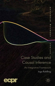Case Studies and Causal Inference - An Integrative Framework ebook by I. Rohlfing