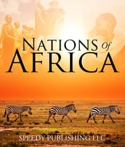 Nations Of Africa - Facts About The African Continent ebook by Speedy Publishing