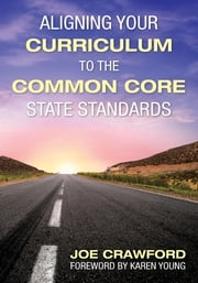 Aligning Your Curriculum to the Common Core State Standards ebook by Joe T. Crawford