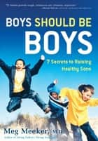 Boys Should Be Boys ebook by Meg Meeker