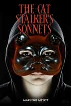 The Cat Stalker's Sonnets ebook by Marlene Mesot, TBD