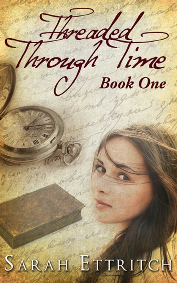 Threaded Through Time (Book One) ebook by Sarah Ettritch