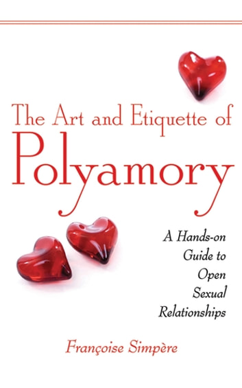 The Art and Etiquette of Polyamory - A Hands-on Guide to Open Sexual Relationships ebook by Françoise Simpère
