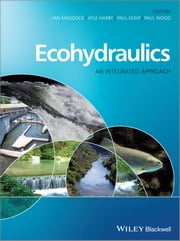 Ecohydraulics - An Integrated Approach ebook by Ian Maddock,Atle Harby,Paul Kemp,Paul J. Wood