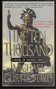 The Ten Thousand - A Novel of Ancient Greece ebook by Michael Curtis Ford