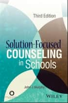 Solution-Focused Counseling in Schools ebook by John J. Murphy