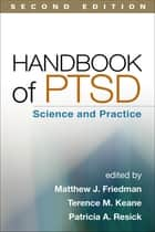 Handbook of PTSD, Second Edition - Science and Practice ebook by Matthew J. Friedman, MD, PhD,...