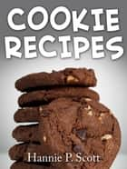 Cookie Recipes ebook by Hannie P. Scott