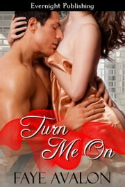 Turn Me On ebook by Faye Avalon