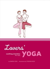 Lovers' Yoga - Soothing Stretches for Two ebook by Darrin Zeer