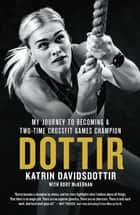 Dottir - My Journey to Becoming a Two-Time CrossFit Games Champion ebook by
