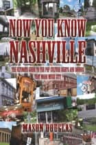 Now You Know Nashville ebook by Mason Douglas