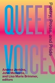 Queer Voices - Poetry, Prose, and Pride eBook by Andrea Jenkins, John Medeiros, Lisa Marie Brimmer
