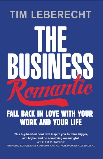 The Business Romantic - Fall back in love with your work and your life ebook by Tim Leberecht