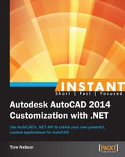 Instant Autodesk AutoCAD 2014 Customization with .NET ebook by Tom Nelson
