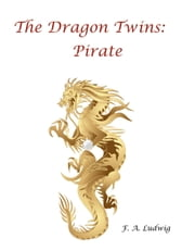 The Dragon Twins: Pirate ebook by F. A. Ludwig