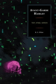 Avant-Garde Hamlet - Text, Stage, Screen ebook by R. S. White