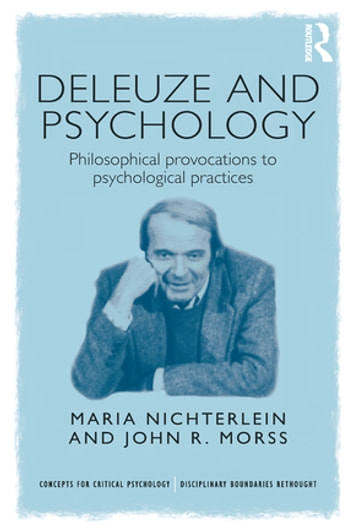 Deleuze and Psychology - Philosophical Provocations to Psychological Practices ebook by Maria Nichterlein,John R. Morss