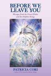 Before We Leave You - Messages from the Great Whales and the Dolphin Beings ebook by Patricia Cori