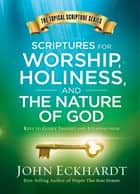 Scriptures for Worship, Holiness, and the Nature of God - Keys to Godly Insight and Steadfastness ebook by
