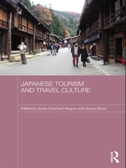 Japanese Tourism and Travel Culture ebook by Sylvie Guichard-Anguis,Okpyo Moon
