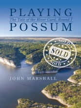 Playing Possum - The Tale of the River Card, Round I ebook by John Marshall