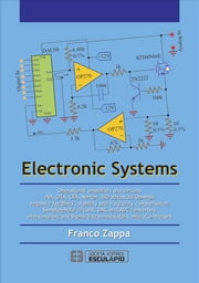 Electronic Systems - Operational amplifiers and circuits INA, OTA, CFA, Norton, ISO advanced OpAmps negative feedback, stability and frequency compensation Sample&Hold circuits, DAC and ADC converters oversampling and Sigma-Delta modulators, Microcontrollers ebook by Franco Zappa