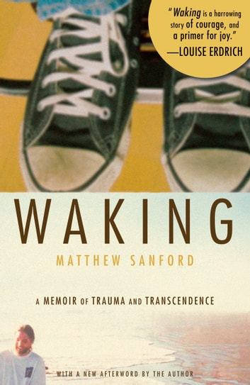 Waking - A Memoir of Trauma and Transcendence ebook by Matthew Sanford