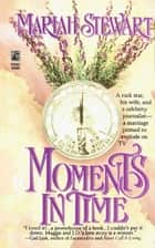 Moments in Time ebook by Mariah Stewart