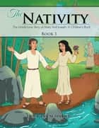 The Nativity - The Untold Story of Mary And Joseph: A Children's Book ebook by Douglas Schnurr