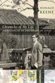 Chronicles of My Life - An American in the Heart of Japan ebook by Donald Keene,Akira Yamaguchi