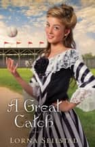 Great Catch, A (Lake Manawa Summers Book #2) ebook by Lorna Seilstad