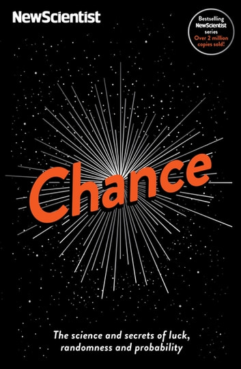 Chance - The science and secrets of luck, randomness and probability ebook by New Scientist