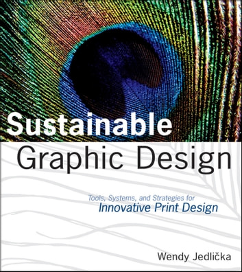 Sustainable Graphic Design - Tools, Systems and Strategies for Innovative Print Design ebook by Wendy Jedlicka