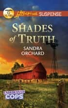 Shades of Truth (Mills & Boon Love Inspired Suspense) ebook by Sandra Orchard