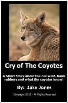 Cry of The Coyotes ebook by Jake Jones