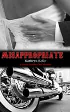 Misappropriate ebook by Kathryn Kelly