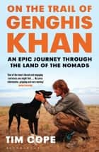 On the Trail of Genghis Khan - An Epic Journey Through the Land of the Nomads ebook by Tim Cope