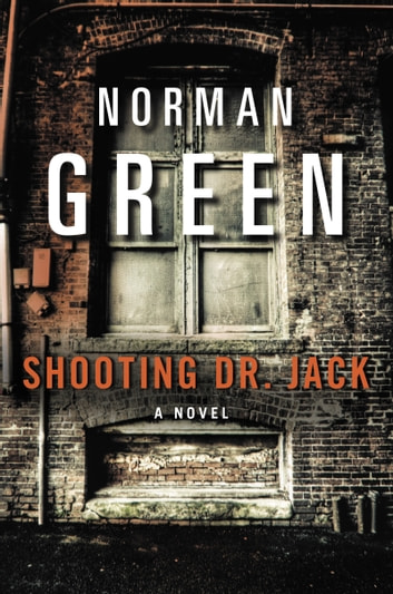 Shooting Dr. Jack - A Novel ebook by Norman Green