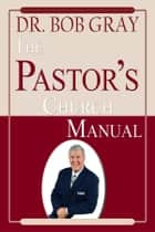 The Pastor's Manual ebook by Bob Gray Sr