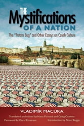 "The Mystifications of a Nation: ""The Potato Bug"" and Other Essays on Czech Culture ebook by Macura, Vladimir"