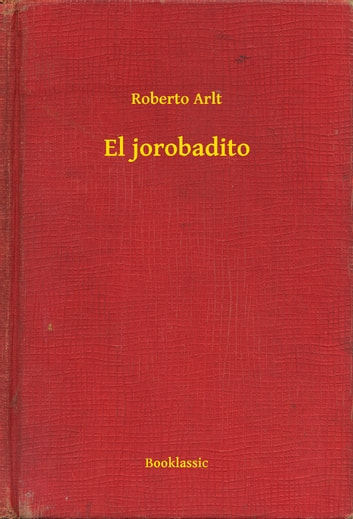 El jorobadito ebook by Roberto Arlt