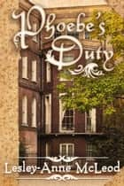 Phoebe's Duty ebook by Lesley-Anne McLeod