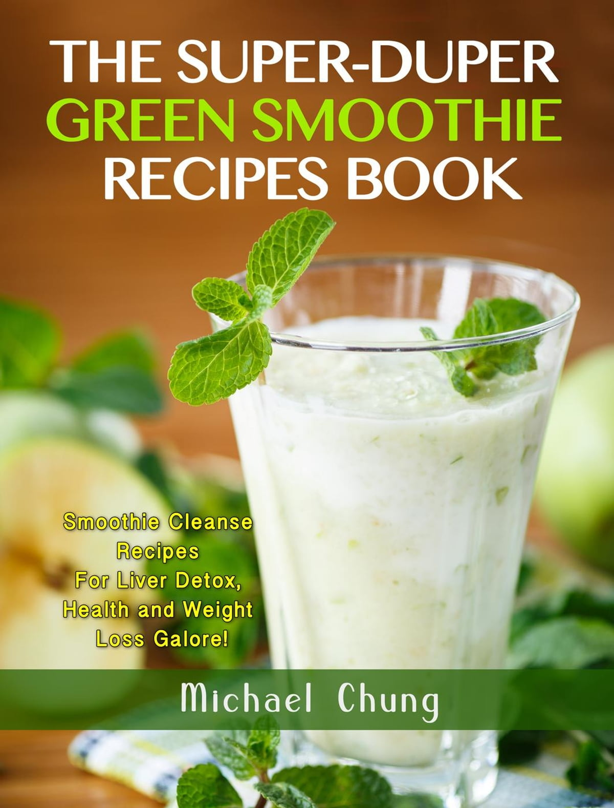 The Super Duper Green Smoothie Recipe Book Smoothie Cleanse Recipes For Liver Detox Health And Weight Loss Galore Ebook By Michael Chung 9781533710789 Rakuten Kobo United States