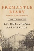 The Fremantle Diary - A Journal of the Confederacy eBook by Walter Lord, Lt. Col. James Fremantle