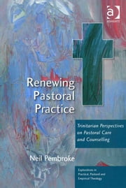 Renewing Pastoral Practice - Trinitarian Perspectives on Pastoral Care and Counselling ebook by Neil Pembroke,Revd Jeff Astley,Revd Canon Leslie J Francis,Very Revd Prof Martyn Percy,Dr Nicola Slee