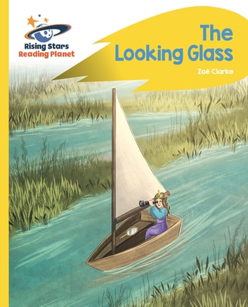 Reading Planet - The Looking Glass - Yellow: Rocket Phonics ebook by Zoe Clarke